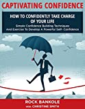 CONFIDENCE: Captivating Confidence: How to Confidently Take Charge Of Your Life (Self help books, self confidence, Confidence, Living Forward, self esteem, ... building,introvert, anxiety, Book 1)