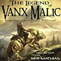 Through the Wildwood: The Legend of Vanx Malic Audiobook by M. R. Mathias Narrated by Gregory Silva
