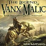 Through the Wildwood: The Legend of Vanx Malic | M. R. Mathias