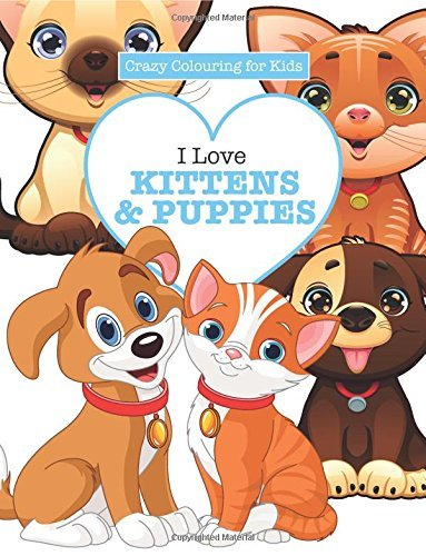 (I Love Kittens & Puppies ( Crazy Colouring For Kids) by Elizabeth James (2016-06-09))