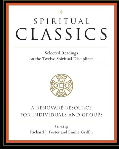 Spiritual Classics: Selected Readings on the Twelve Spiritual Disciplines