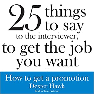 25 Things to Say to the Interviewer, to Get the Job You Want + How to Get a Promotion Audiobook