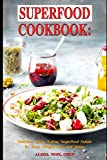 Superfood Cookbook: Delicious Clean Eating Superfood Salads for Easy Weight Loss and Detox: Healthy Superfood Recipes for Busy People on a Budget (Superfood Kitchen)