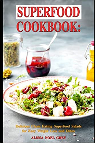 Superfood Cookbook Delicious Clean Eating Superfood Salads For Easy Weight Loss And Detox Healthy Superfood Recipes For Busy People On A Budget Superfood