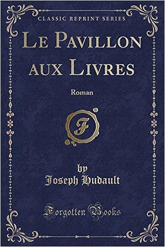 Le Pavillon Aux Livres Roman Classic Reprint French