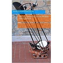 Breve guida all'astronomia amatoriale (Italian Edition)