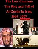 The Lost Caravan: the Rise and Fall of Al Qaeda in Iraq, 2003-2007, Naval Postgraduate Naval Postgraduate School, 1499543174