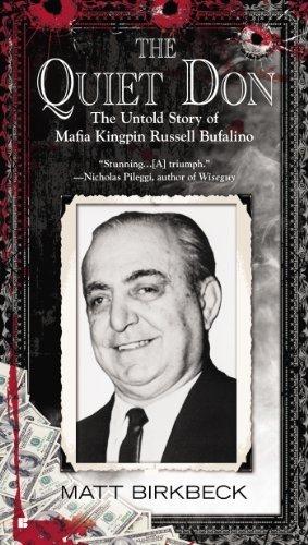 By Matt Birkbeck - The Quiet Don: The Untold Story of Mafia Kingpin Russell Bufalino (9.1.2013)