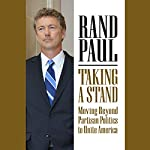 Taking a Stand: Moving Beyond Partisan Politics to Unite America | Rand Paul