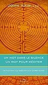 Un mot dans le silence, un mot pour méditer : Initiation à la méditation chrétienne par John Main seminar