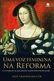 Uma voz feminina na reforma: A contribuição de Margarida de Navarra a reforma religiosa