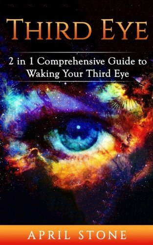 Third Eye 2in1: The Ultimate Guide to Self Awareness (April Stone - Spirituality) (Volume 9)