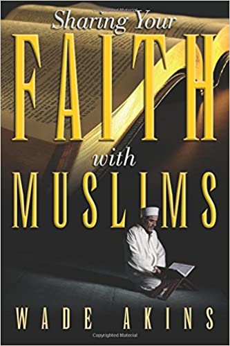 Sharing your faith with muslims wade akins 9781934749975 amazon sharing your faith with muslims wade akins 9781934749975 amazon books fandeluxe Choice Image