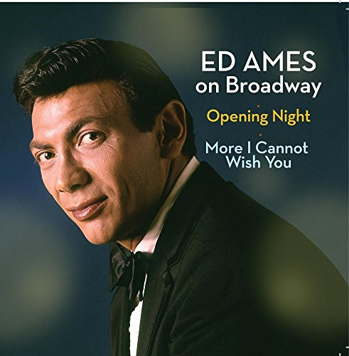 Ed Ames on Broadway: Opening Night / More I Cannot Wish You (The Best Of Ed Ames)