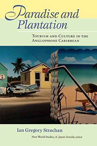 Paradise and Plantation: Tourism and Culture in the Anglophone Caribbean (New World Studies)