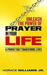 Unleash The Power Of Prayer In Your Life: A Power That Transforms Lives by Horace Williams Jr ebook deal