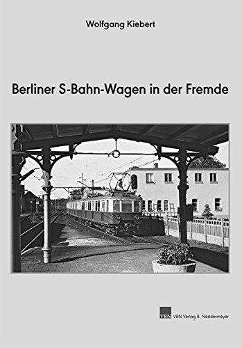 Berliner S-Bahn-Wagen in der Fremde Gebundenes Buch – 26. Juli 2018 Wolfgang Kiebert VBN Verlag Bernd Neddermeyer 3941712667 Schienenfahrzeuge