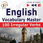 English - Vocabulary Master: 100 Irregular Verbs - Elementary / Intermediate Level A2-B2 (Listen & Learn) | Dorota Guzik