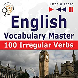 English - Vocabulary Master: 100 Irregular Verbs - Elementary / Intermediate Level A2-B2 (Listen & Learn)