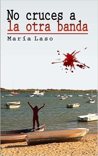 No cruces a la otra banda (Spanish Edition): María Laso ...