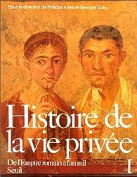 Histoire de la vie privée, tome 1 : De l'Empire romain à l'an mil par Philippe Ariès