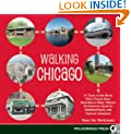 Walking Chicago: 31 Tours of the Windy City's Classic Bars, Scandalous Sites, Historic Architecture, Dynamic Neighborhoods, and Famous Lakeshore