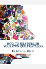 How to Self-Publish Your Own Quilt Catalog: A Workbook for Quilters, Guilds, Galleries and Textile Artists Paperback