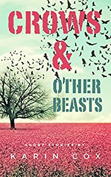 Crows & Other Beasts (Love in the Time of Literature Book 2) by [Cox, Karin]
