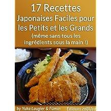 17 Recettes Japonaises Faciles pour les Petits et les Grands (même sans tous les ingrédients sous la main !) (French Edition)