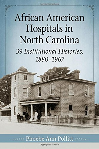 African American Hospitals in North Carolina: 39 Institutional Histories, 1880-1967