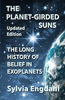 The Planet-Girded Suns: The Long History of Belief in Exoplanets by [Engdahl, Sylvia]