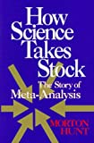 How Science Takes Stock : The Story of Meta-Analysis, Hunt, Morton, 0871543893
