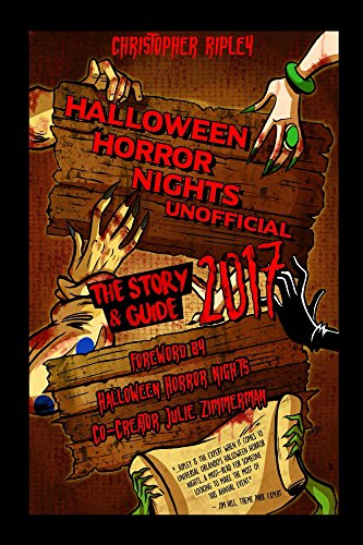 Halloween Horror Nights Unofficial: The Story & Guide 2017 -
