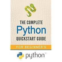 Python: The Complete Python Quickstart Guide (For Beginner's)