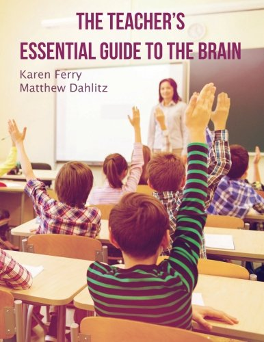 The Teacher's Essential Guide To The Brain