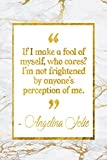 If I Make A Fool Of Myself, Who Cares? I m Not Frightened By Anyone s Perception Of Me: Marble Gold Angelina Jolie Quote Notebook