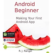 Android Beginner: Making Your First Android App (Learn How To Program Android Apps, How To Develop Android Applications)
