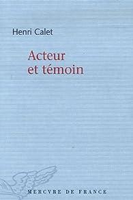 Acteur et témoin par Henri Calet