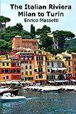 The Italian Riviera: Milan to Turin (Weeklong car itineraries in Italy) (Volume 14)