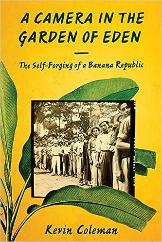 Read online A Camera in the Garden of Eden: The Self-Forging of a Banana Republic PDF
