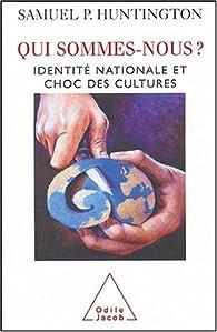 Qui sommes-nous ? Identité nationale et choc des cultures par Samuel P. Huntington