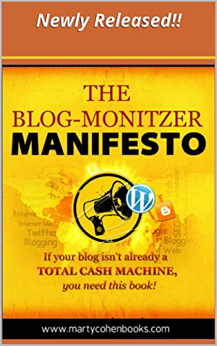 Download The Blog-Monetizer Manifesto: Secret Tactics to Succeed at Blogging and Skyrocket Your Income Through The Roof… Guaranteed! Pdf