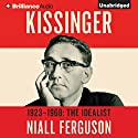 Kissinger: Volume I: 1923-1968: The Idealist Audiobook by Niall Ferguson Narrated by Malcolm Hillgartner