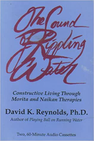The Sound Of Rippling Water: Constructive Living Through Morita And Naikan  Therapies: David K. Reynolds: Amazon.com: Books