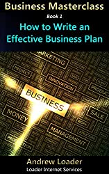 How to Write an Effective Business Plan (Business Masterclass Book 1)