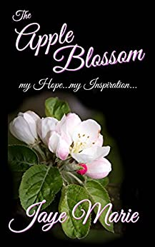Apple Blossom: my Hope...my Inspiration... by [Marie, Jaye]