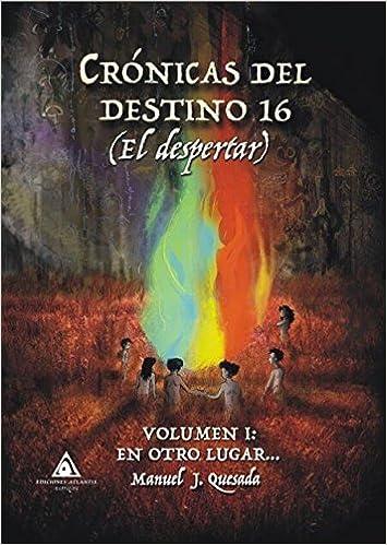 Crónicas Del Destino 16 El Despertar Volumen I En Otro Lugar Spanish Edition 9788494845604 Quesada Manuel J Books
