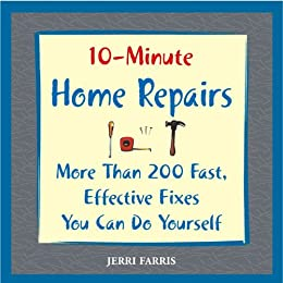 10-Minute Home Repairs - More Than 200 Fast, Effective Fixes You Can Do Yourself
