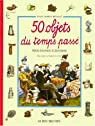 50 Objets du temps passé - Pour s'initier à l'histoire par Béasse