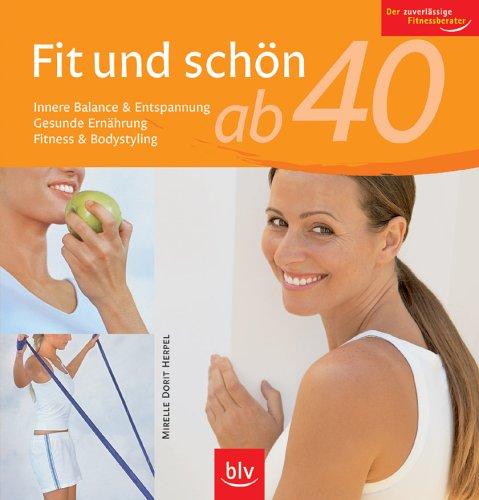 Fit und schön ab 40: Innere Balance & Entspannung · Gesunde Ernährung · Fitness & Bodystyling. Der zuverlässige Fitnessberater